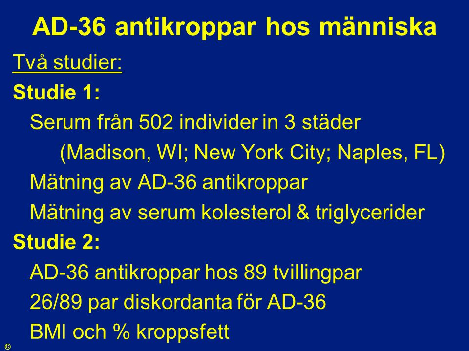 AD-36 antikroppar hos människa Två studier: Studie 1: Serum från 502 individer in 3 städer (Madison, WI; New York City; Naples, FL) Mätning av AD-36 a