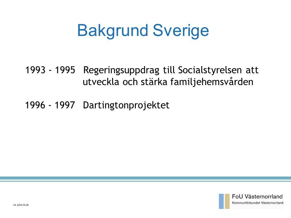 Bakgrund Sverige 1993 - 1995Regeringsuppdrag till Socialstyrelsen att utveckla och stärka familjehemsvården 1996 - 1997Dartingtonprojektet KA 2003-03-26