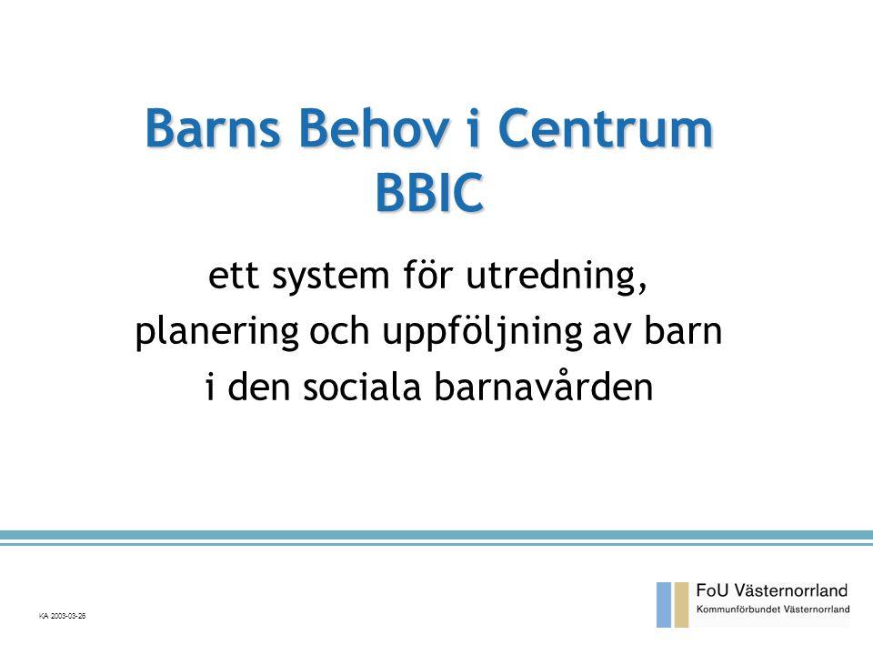 KA 2003-03-26 Barns Behov i Centrum BBIC ett system för utredning, planering och uppföljning av barn i den sociala barnavården