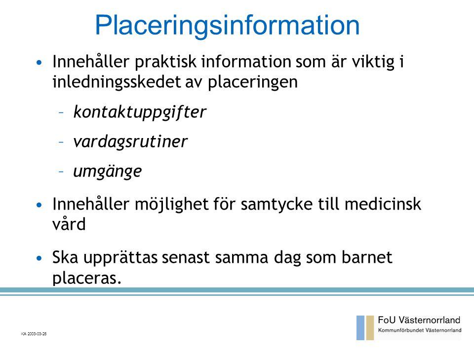 Placeringsinformation •Innehåller praktisk information som är viktig i inledningsskedet av placeringen –kontaktuppgifter –vardagsrutiner –umgänge •Innehåller möjlighet för samtycke till medicinsk vård •Ska upprättas senast samma dag som barnet placeras.
