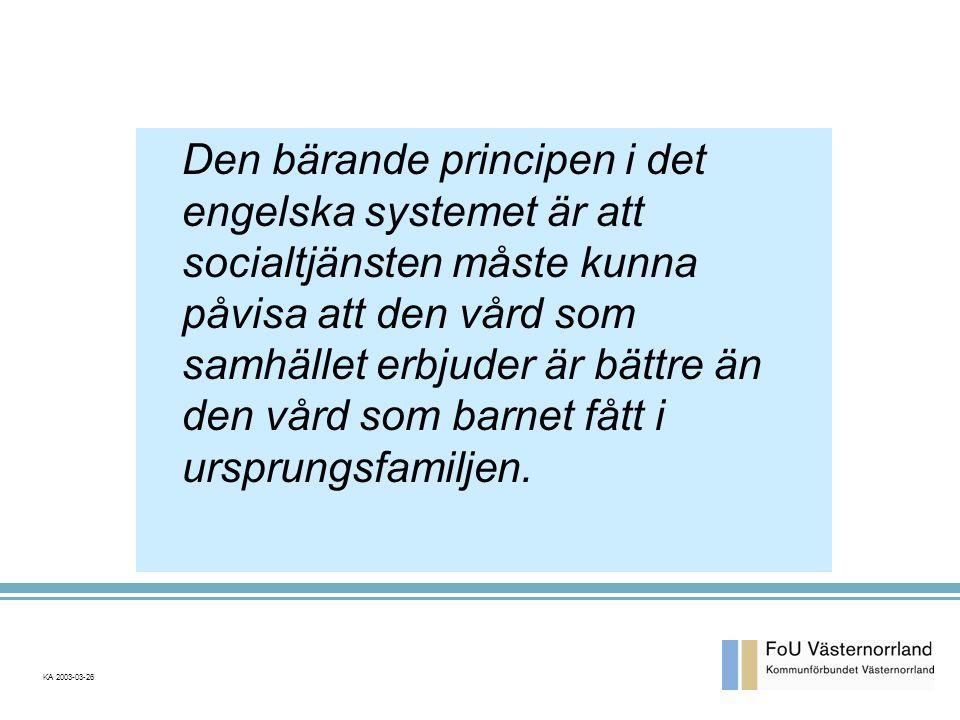KA 2003-03-26 Den bärande principen i det engelska systemet är att socialtjänsten måste kunna påvisa att den vård som samhället erbjuder är bättre än den vård som barnet fått i ursprungsfamiljen.