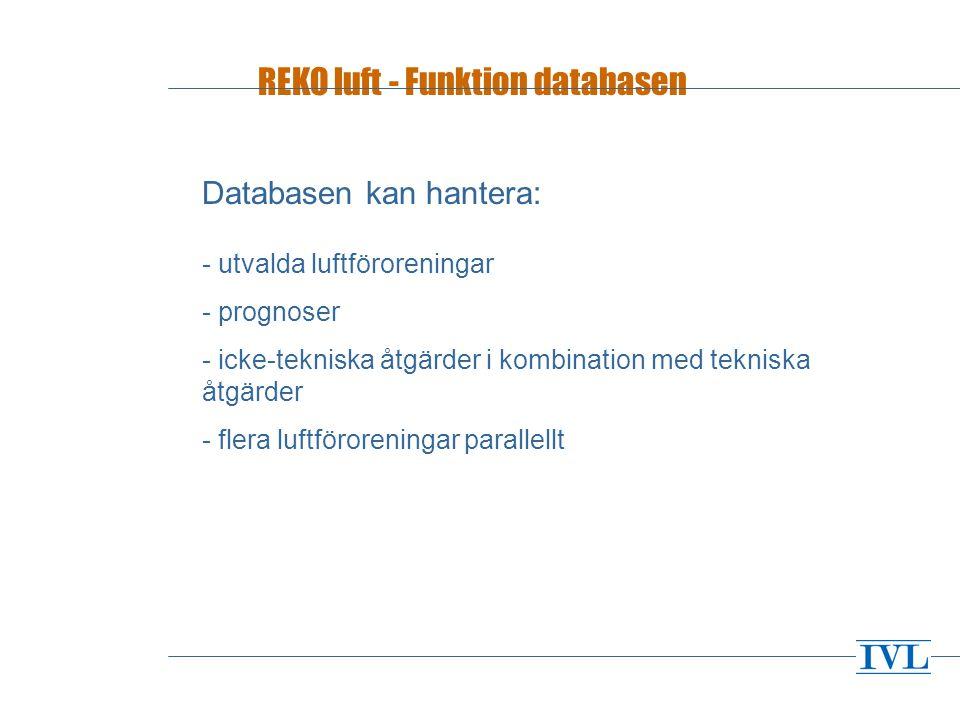 REKO luft - Funktion databasen Databasen kan hantera: - utvalda luftföroreningar - prognoser - icke-tekniska åtgärder i kombination med tekniska åtgärder - flera luftföroreningar parallellt
