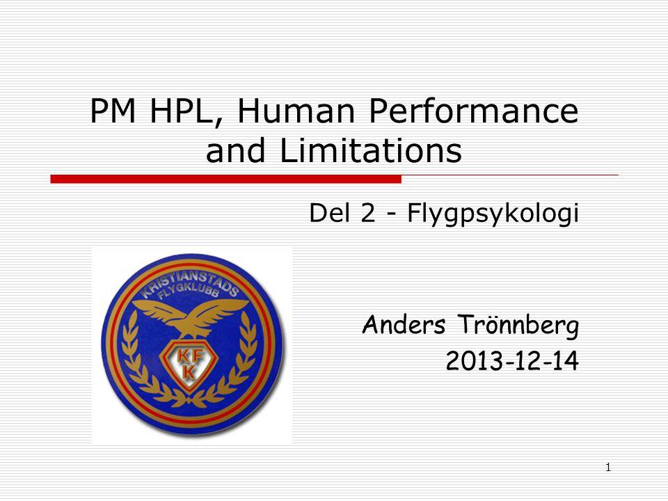 1 PM HPL, Human Performance and Limitations Del 2 - Flygpsykologi Anders Trönnberg 2013-12-14
