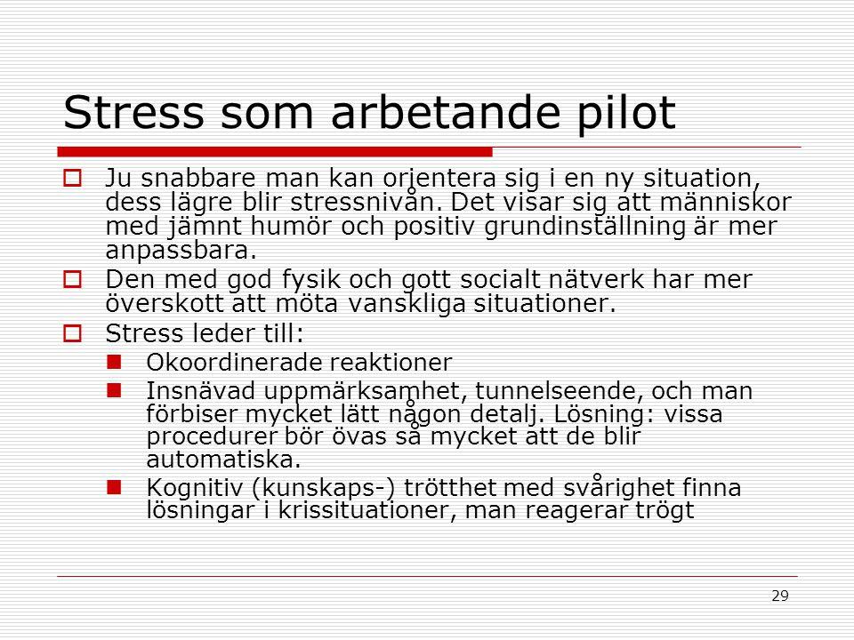 29 Stress som arbetande pilot  Ju snabbare man kan orientera sig i en ny situation, dess lägre blir stressnivån. Det visar sig att människor med jämn