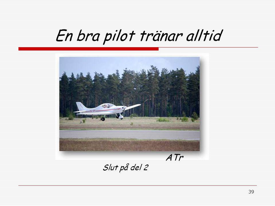 39 En bra pilot tränar alltid ATr Slut på del 2