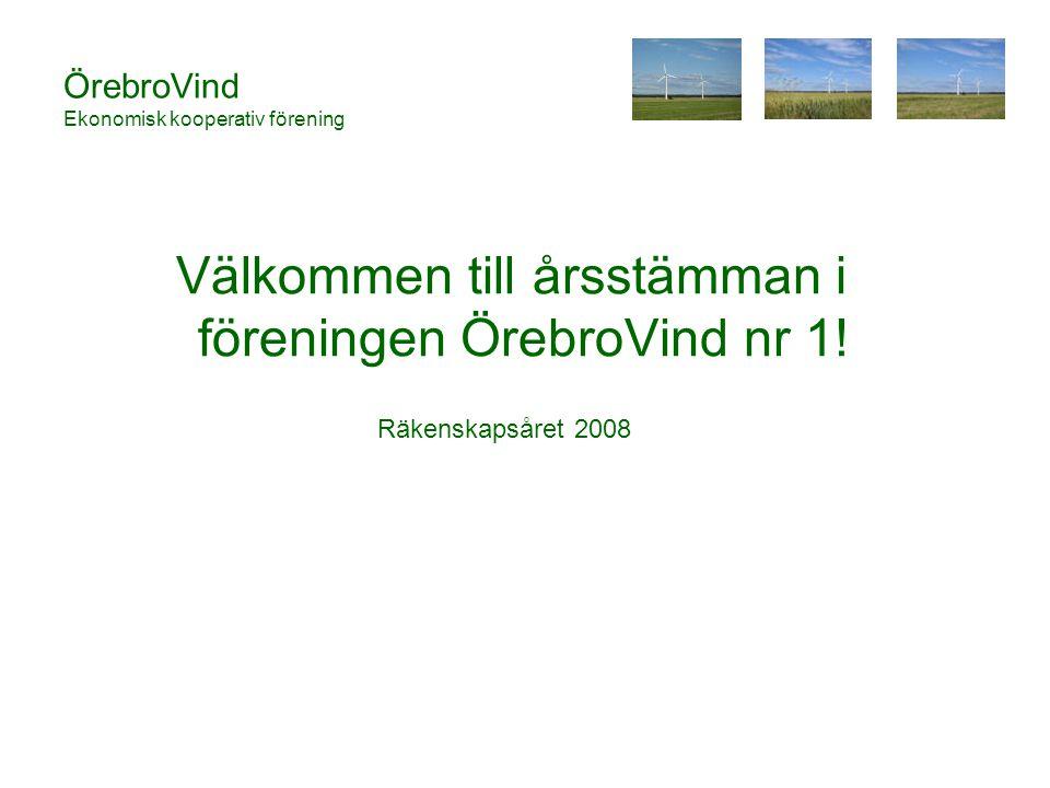 ÖrebroVind Ekonomisk kooperativ förening Välkommen till årsstämman i föreningen ÖrebroVind nr 1.