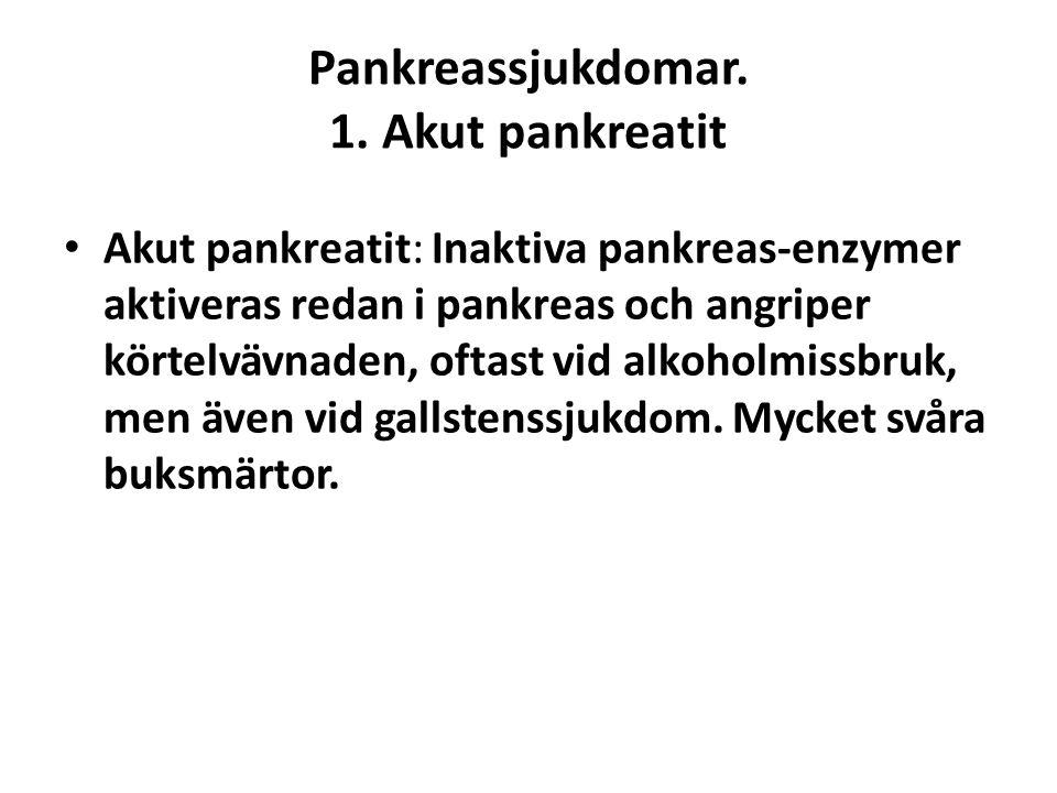 Pankreassjukdomar. 1. Akut pankreatit • Akut pankreatit: Inaktiva pankreas-enzymer aktiveras redan i pankreas och angriper körtelvävnaden, oftast vid