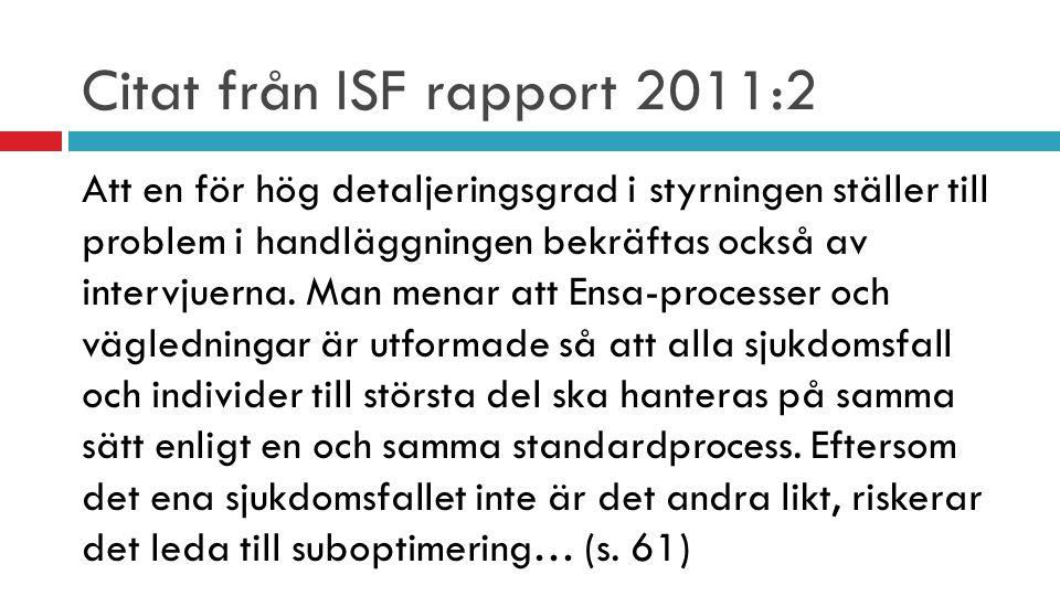 Citat från ISF rapport 2011:2 Att en för hög detaljeringsgrad i styrningen ställer till problem i handläggningen bekräftas också av intervjuerna. Man