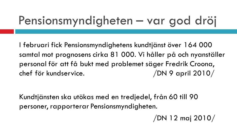 I februari fick Pensionsmyndighetens kundtjänst över 164 000 samtal mot prognosens cirka 81 000. Vi håller på och nyanställer personal för att få bukt