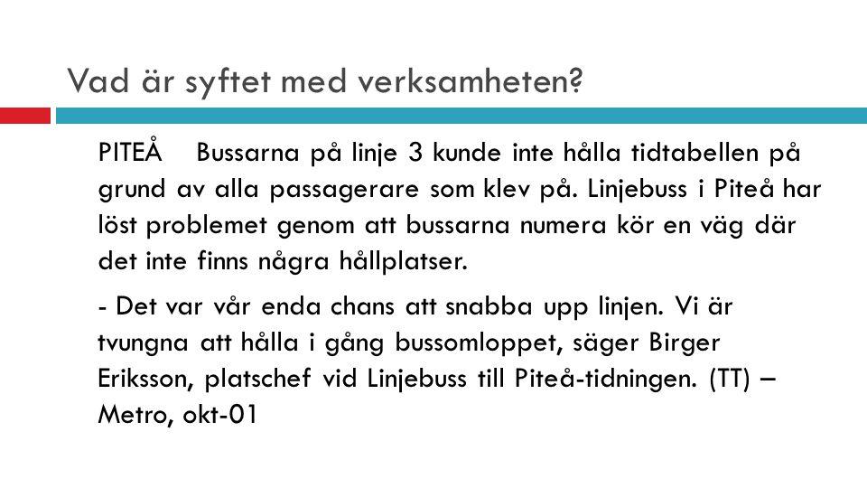 Vad är syftet med verksamheten? PITEÅ Bussarna på linje 3 kunde inte hålla tidtabellen på grund av alla passagerare som klev på. Linjebuss i Piteå har