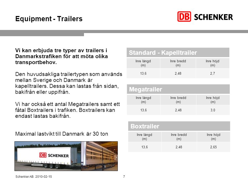 Equipment - Trailers Vi kan erbjuda tre typer av trailers i Danmarkstrafiken för att möta olika transportbehov. Den huvudsakliga trailertypen som anvä