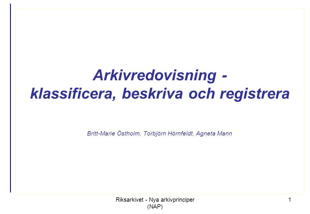 Riksarkivet - Nya arkivprinciper (NAP) 22 RA-FS:en reglerar inte hur man skapar strukturen •Inventera verksamheter (även handlingar) –använd styrande dokument –intervjua verksamhetsansvariga •Använd modeller (mål - processer – begrepp m.m.)
