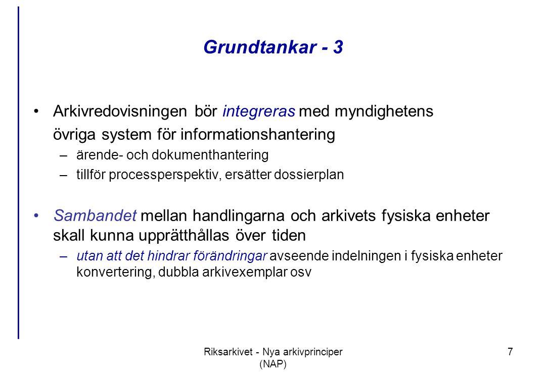 Riksarkivet - Nya arkivprinciper (NAP) 38 Nya RA-FS:en Riksarkivet föreskriver om: - uppgifternas funktion - uppgifter om myndigheten - uppgifter om verksamhetens struktur - uppgifter om processer - uppgifter om handlingar - uppgifter om fysiska enheter - samband över tiden