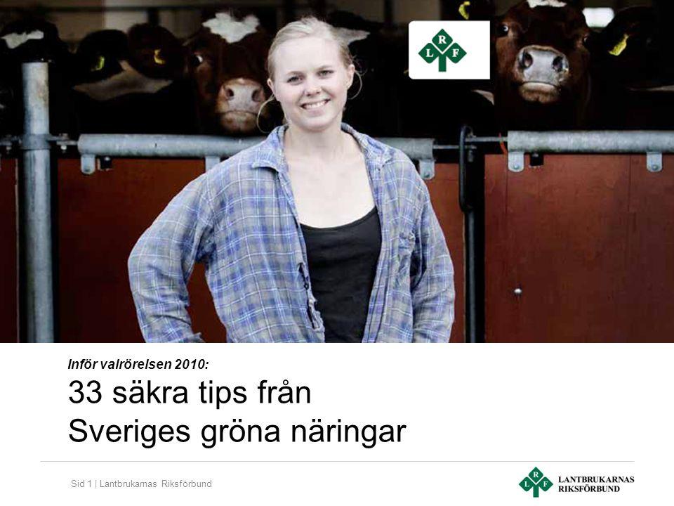 Sid 1 | Lantbrukarnas Riksförbund Inför valrörelsen 2010: 33 säkra tips från Sveriges gröna näringar