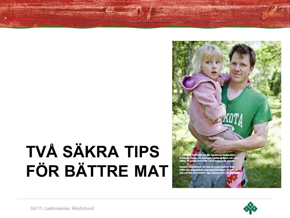 Sid 11 | Lantbrukarnas Riksförbund TVÅ SÄKRA TIPS FÖR BÄTTRE MAT