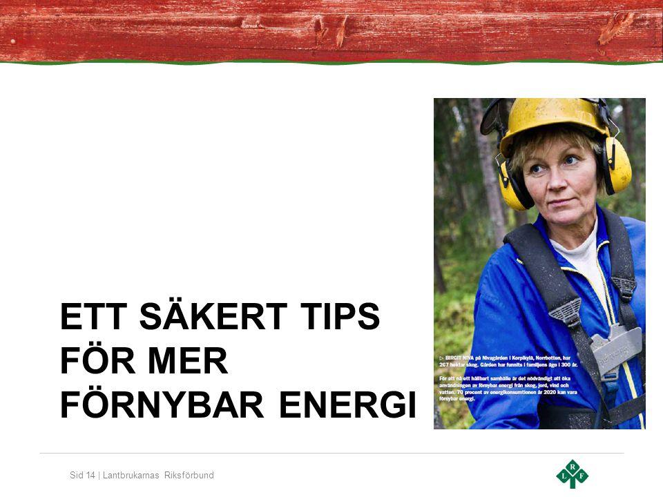 Sid 14 | Lantbrukarnas Riksförbund ETT SÄKERT TIPS FÖR MER FÖRNYBAR ENERGI