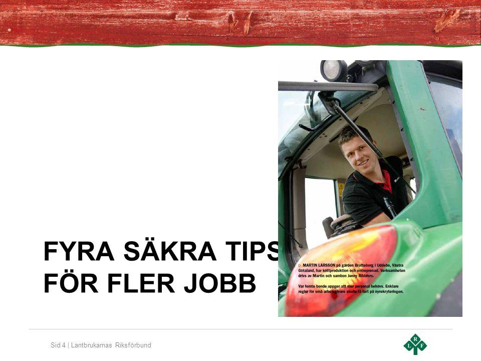 Sid 4 | Lantbrukarnas Riksförbund FYRA SÄKRA TIPS FÖR FLER JOBB