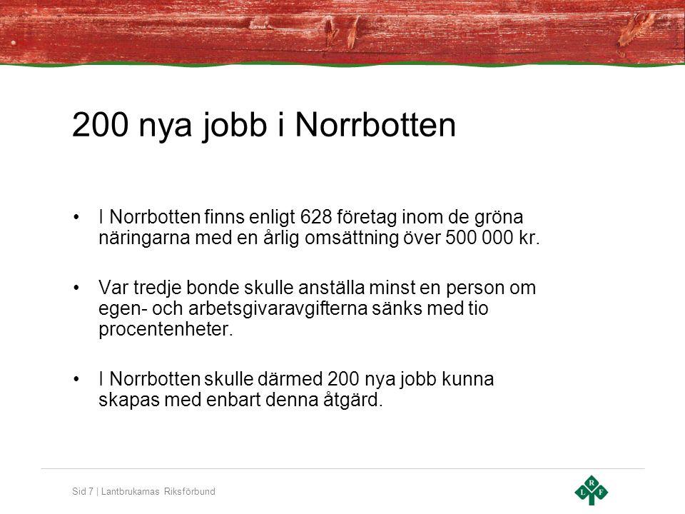 Sid 7 | Lantbrukarnas Riksförbund 200 nya jobb i Norrbotten •I Norrbotten finns enligt 628 företag inom de gröna näringarna med en årlig omsättning över 500 000 kr.