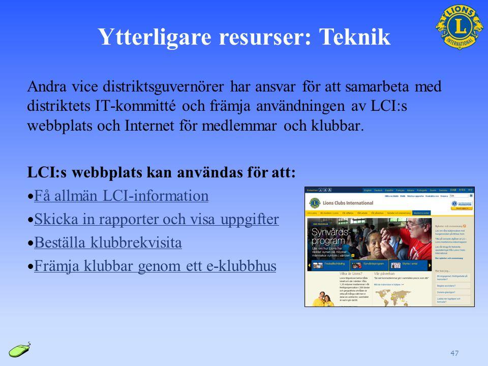 Ytterligare resurser: Teknik Andra vice distriktsguvernörer har ansvar för att samarbeta med distriktets IT-kommitté och främja användningen av LCI:s webbplats och Internet för medlemmar och klubbar.