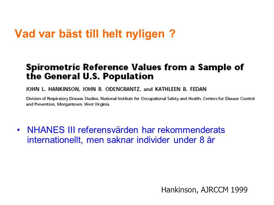 Vad var bäst till helt nyligen ? •NHANES III referensvärden har rekommenderats internationellt, men saknar individer under 8 år Hankinson, AJRCCM 1999
