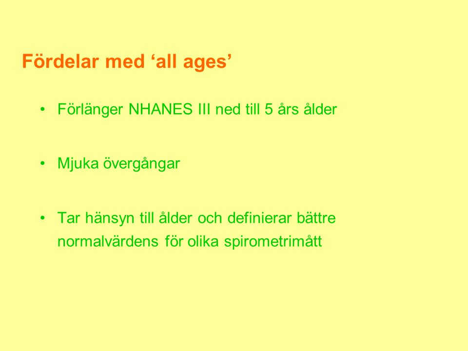 Fördelar med 'all ages' •Förlänger NHANES III ned till 5 års ålder •Mjuka övergångar •Tar hänsyn till ålder och definierar bättre normalvärdens för ol