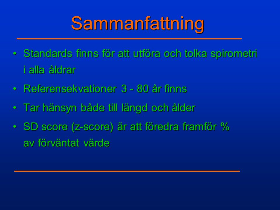 Sammanfattning •Standards finns för att utföra och tolka spirometri i alla åldrar •Referensekvationer 3 - 80 år finns •Tar hänsyn både till längd och