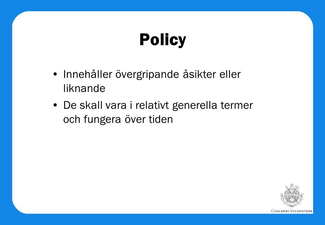 Policy •Innehåller övergripande åsikter eller liknande •De skall vara i relativt generella termer och fungera över tiden