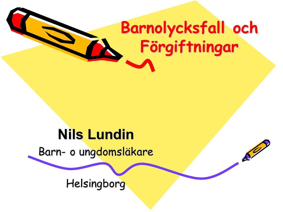 Barnolycksfall och Förgiftningar Nils Lundin Barn- o ungdomsläkare Helsingborg