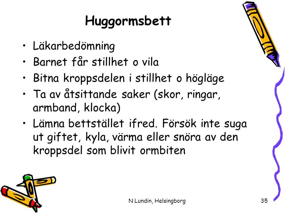 N Lundin, Helsingborg35 Huggormsbett •Läkarbedömning •Barnet får stillhet o vila •Bitna kroppsdelen i stillhet o högläge •Ta av åtsittande saker (skor, ringar, armband, klocka) •Lämna bettstället ifred.