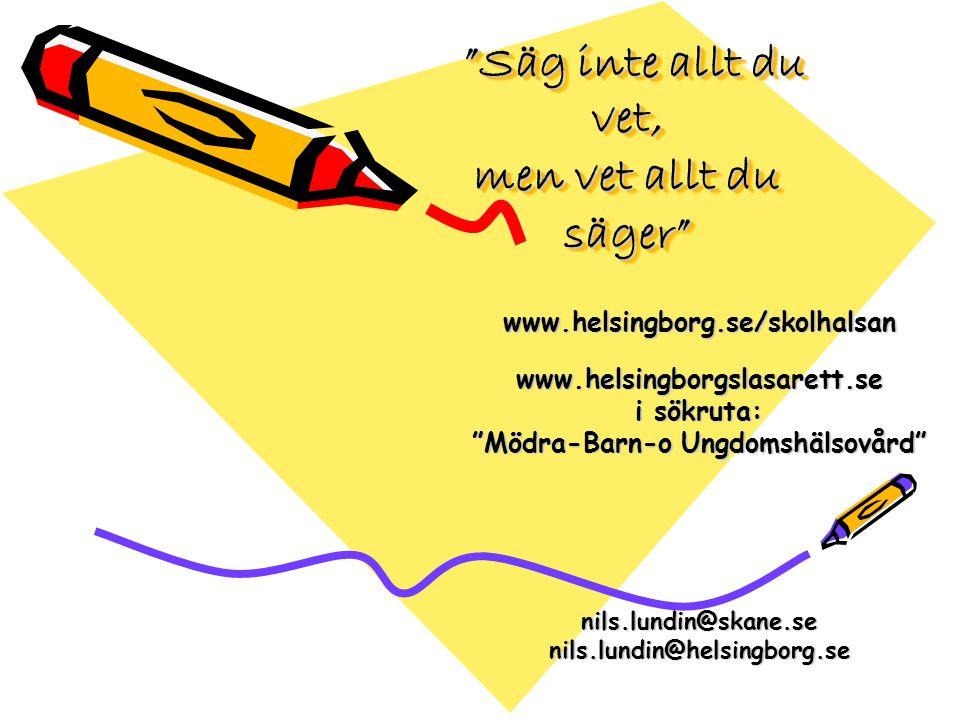 Säg inte allt du vet, men vet allt du säger Säg inte allt du vet, men vet allt du säger www.helsingborg.se/skolhalsanwww.helsingborgslasarett.se i sökruta: Mödra-Barn-o Ungdomshälsovård nils.lundin@skane.senils.lundin@helsingborg.se
