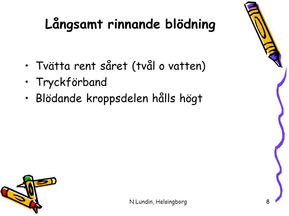 N Lundin, Helsingborg8 Långsamt rinnande blödning •Tvätta rent såret (tvål o vatten) •Tryckförband •Blödande kroppsdelen hålls högt