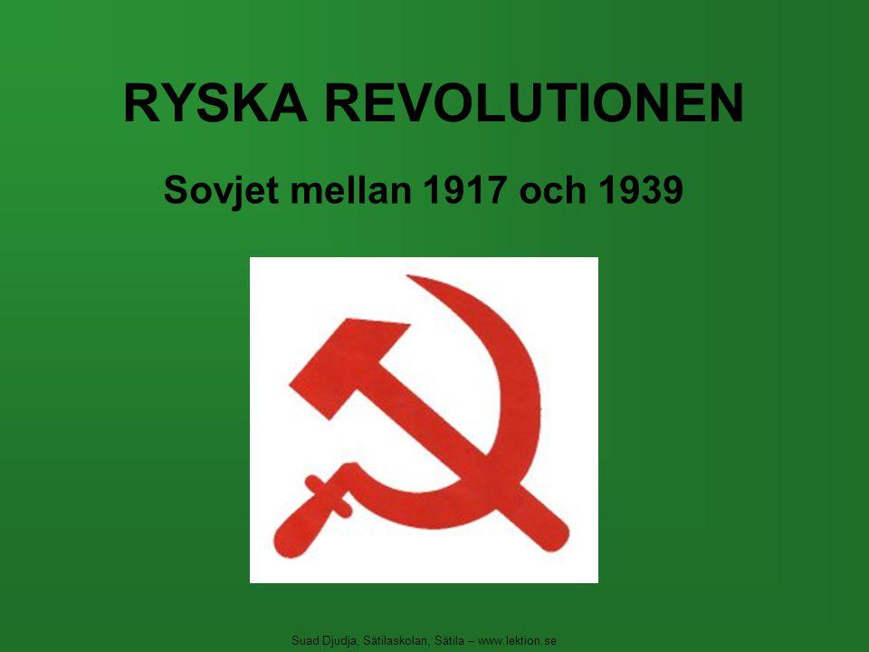 RYSKA REVOLUTIONEN Sovjet mellan 1917 och 1939 Suad Djudja, Sätilaskolan, Sätila – www.lektion.se