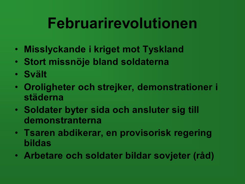 Februarirevolutionen •Misslyckande i kriget mot Tyskland •Stort missnöje bland soldaterna •Svält •Oroligheter och strejker, demonstrationer i städerna
