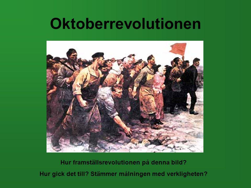 Oktoberrevolutionen Hur framställsrevolutionen på denna bild? Hur gick det till? Stämmer målningen med verkligheten?