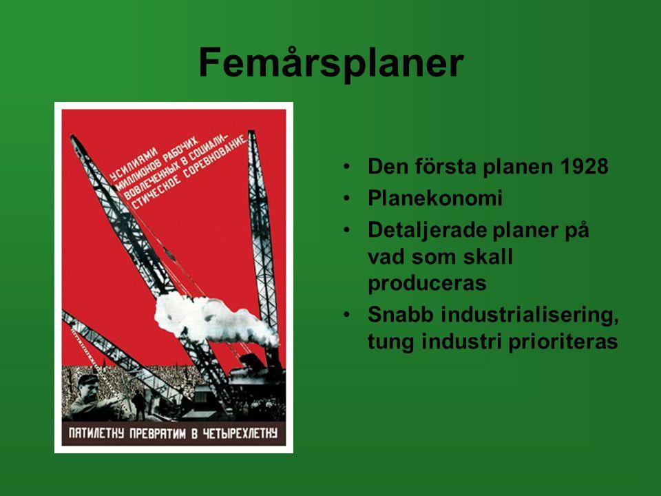 Femårsplaner •Den första planen 1928 •Planekonomi •Detaljerade planer på vad som skall produceras •Snabb industrialisering, tung industri prioriteras