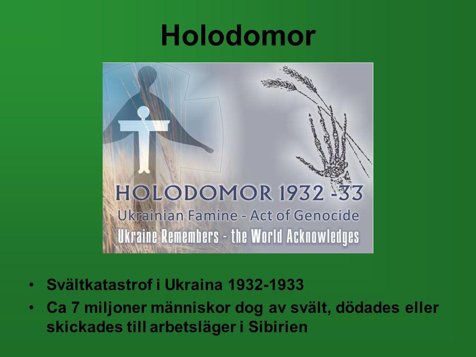 Holodomor •Svältkatastrof i Ukraina 1932-1933 •Ca 7 miljoner människor dog av svält, dödades eller skickades till arbetsläger i Sibirien