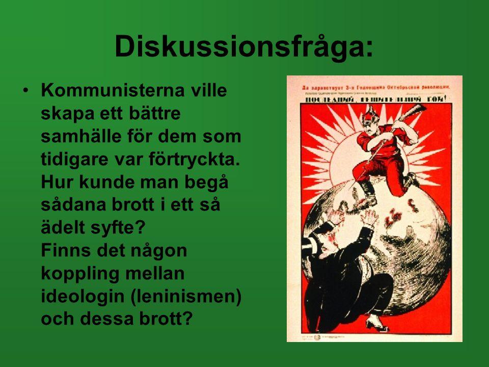 Diskussionsfråga: •Kommunisterna ville skapa ett bättre samhälle för dem som tidigare var förtryckta. Hur kunde man begå sådana brott i ett så ädelt s