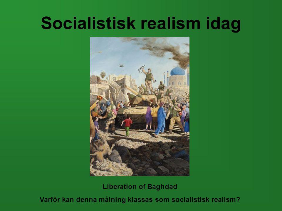 Socialistisk realism idag Liberation of Baghdad Varför kan denna målning klassas som socialistisk realism?