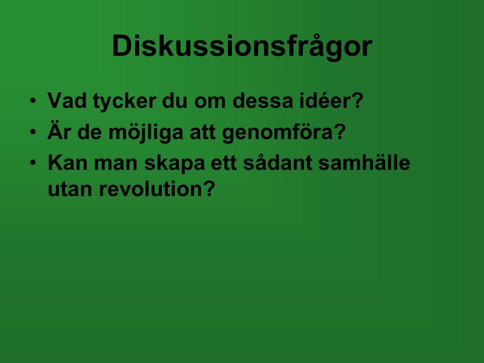 Diskussionsfrågor •Vad tycker du om dessa idéer? •Är de möjliga att genomföra? •Kan man skapa ett sådant samhälle utan revolution?