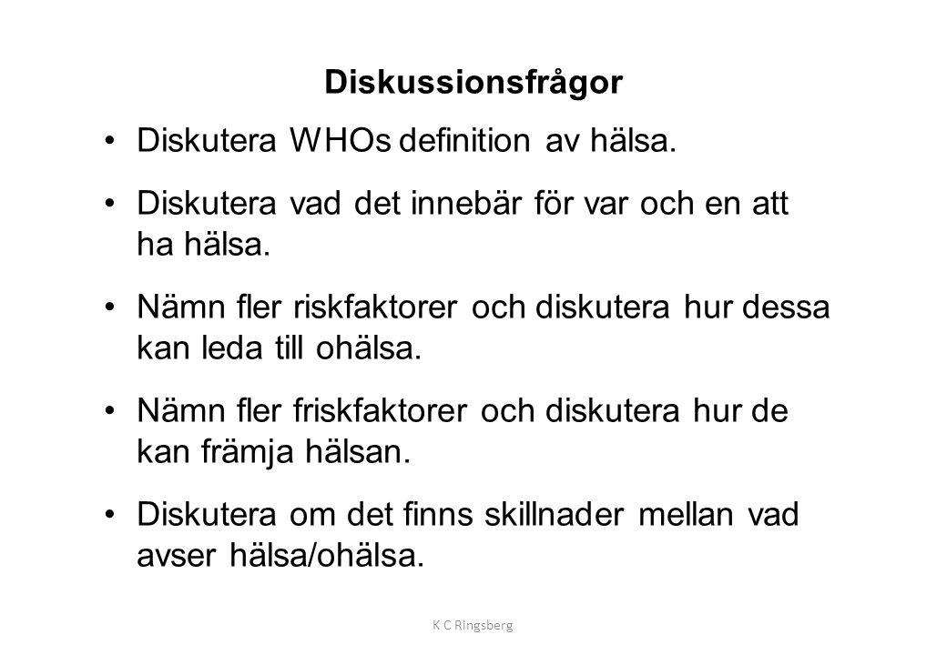 Diskussionsfrågor •Diskutera WHOs definition av hälsa. •Diskutera vad det innebär för var och en att ha hälsa. •Nämn fler riskfaktorer och diskutera h