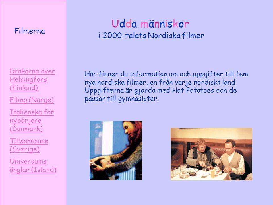 i 2000-talets Nordiska filmer Udda människor Drakarna över Helsingfors (Finland) Elling (Norge) Italienska för nybörjare (Danmark) Tillsammans (Sverig