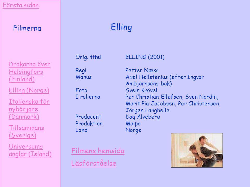 Elling Drakarna över Helsingfors (Finland) Elling (Norge) Italienska för nybörjare (Danmark) Tillsammans (Sverige) Universums änglar (Island) Orig. ti