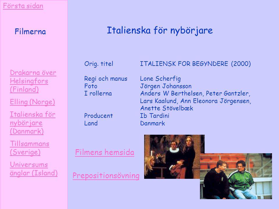 Italienska för nybörjare Drakarna över Helsingfors (Finland) Elling (Norge) Italienska för nybörjare (Danmark) Tillsammans (Sverige) Universums änglar