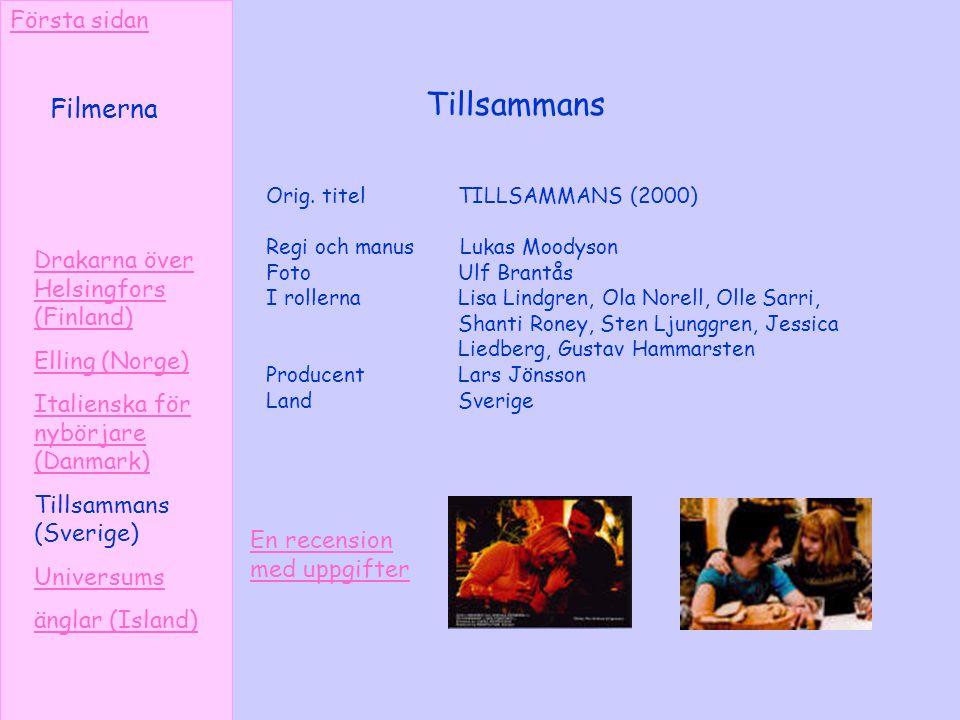 Tillsammans Filmerna Orig. titel TILLSAMMANS (2000) Regi och manus Lukas Moodyson Foto Ulf Brantås I rollerna Lisa Lindgren, Ola Norell, Olle Sarri, S