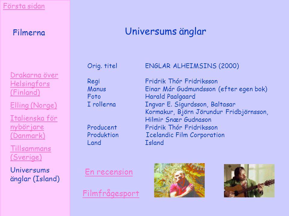 Filmerna Universums änglar Drakarna över Helsingfors (Finland) Elling (Norge) Italienska för nybörjare (Danmark) Tillsammans (Sverige) Universums ängl