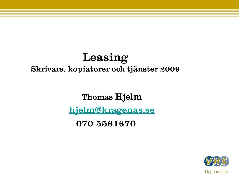 Leasing Skrivare, kopiatorer och tjänster 2009 Thomas Hjelm hjelm@kragenas.se 070 5561670