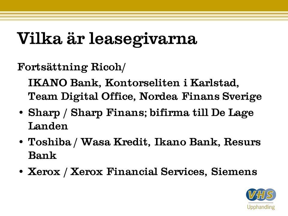Vilka är leasegivarna Fortsättning Ricoh/ IKANO Bank, Kontorseliten i Karlstad, Team Digital Office, Nordea Finans Sverige • Sharp / Sharp Finans; bif