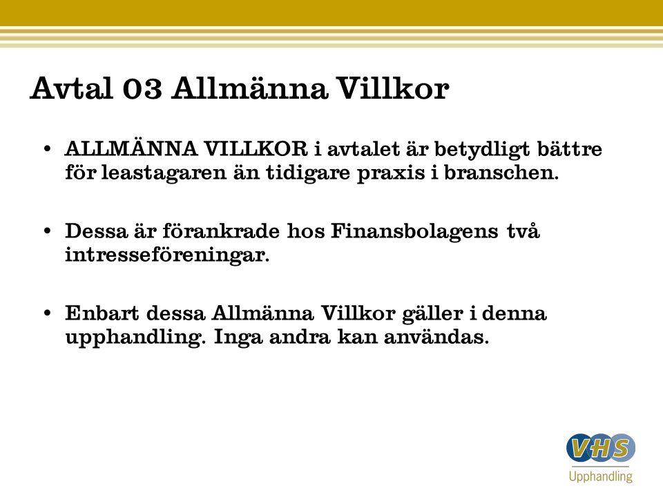 Avtal 03 Allmänna Villkor • ALLMÄNNA VILLKOR i avtalet är betydligt bättre för leastagaren än tidigare praxis i branschen. • Dessa är förankrade hos F