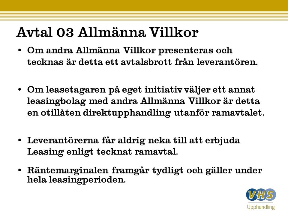 Avtal 03 Allmänna Villkor • Om andra Allmänna Villkor presenteras och tecknas är detta ett avtalsbrott från leverantören. • Om leasetagaren på eget in