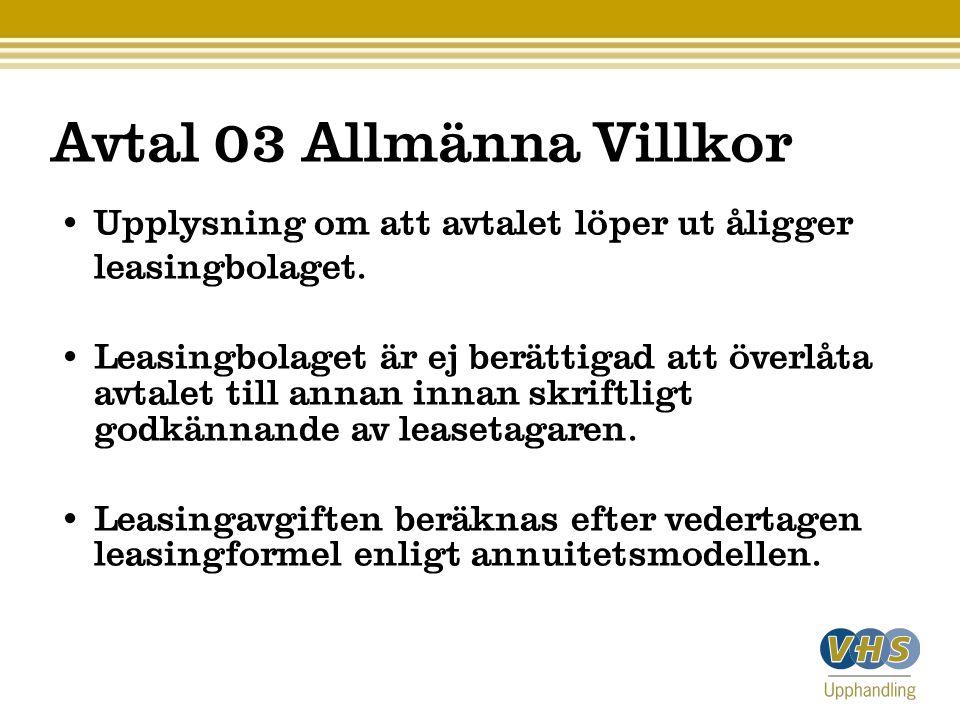 Avtal 03 Allmänna Villkor • Upplysning om att avtalet löper ut åligger leasingbolaget. • Leasingbolaget är ej berättigad att överlåta avtalet till ann